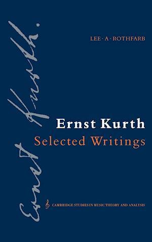Ernst Kurth: Selected Writings af Ernst Kurth, Lee A Rothfarb