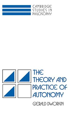 The Theory and Practice of Autonomy af Gilbert Harman, Gerald Dworkin, Sydney Shoemaker