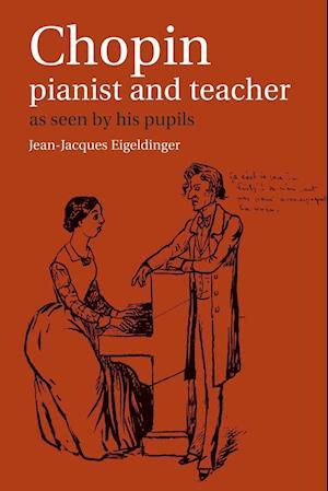 Chopin, Pianist and Teacher af Jean Jacques Eigeldinger, Krysia Osostowicz, Naomi Shohet