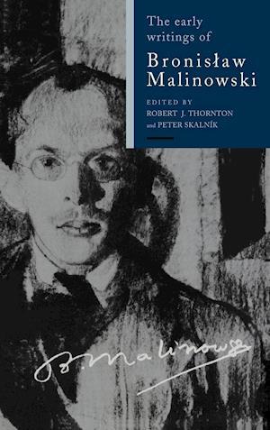 The Early Writings of Bronislaw Malinowski af Peter Skalnik, Robert Thornton, Ludwik Krzyzanowski