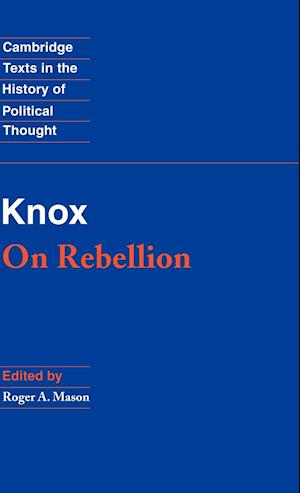 Knox: On Rebellion af Roger A Mason, John Knox