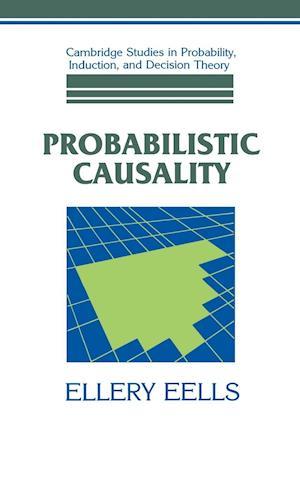 Probabilistic Causality af Ken Binmore, Ellery Eells, Brian Skyrms