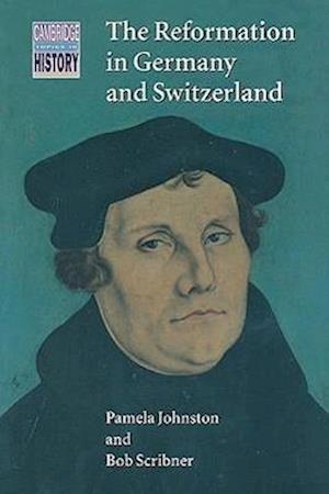 The Reformation in Germany and Switzerland af Pamela Johnston, Bob W Scribner