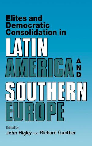 Elites and Democratic Consolidation in Latin America and Southern Europe af John Higley, Richard Gunther
