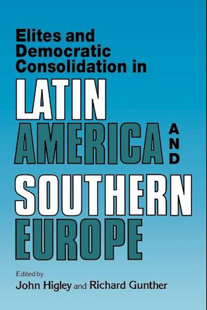Elites and Democratic Consolidation in Latin America and Southern Europe af Richard Gunther, John Higley