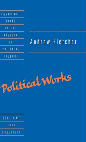 Andrew Fletcher: Political Works af Andrew Fletcher, John Robertson