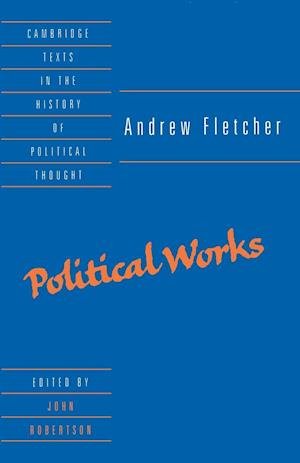 Andrew Fletcher: Political Works af John Robertson, Andrew Fletcher