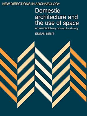 Domestic Architecture and the Use of Space af Timothy Taylor, Norman Yoffee, Wendy Ashmore