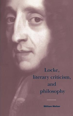 Locke, Literary Criticism, and Philosophy af Howard Erskine hill, William Walker, John Richetti