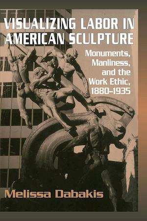 Visualizing Labor in American Sculpture af Terry Smith, Garnett McCoy, Lowery Stokes Sims