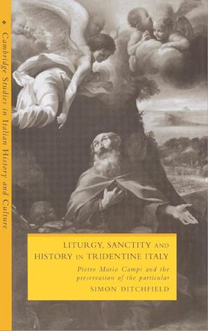 Liturgy, Sanctity and History in Tridentine Italy af Simon Ditchfield
