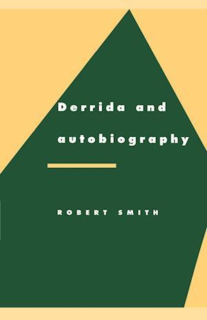 Derrida and Autobiography af Richard A Macksey, Anthony J Cascardi, Robert Smith