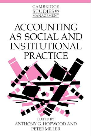 Accounting as Social and Institutional Practice af William Brown, John Child, Anthony G Hopwood