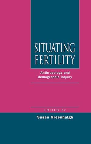 Situating Fertility af Susan Greenhalgh