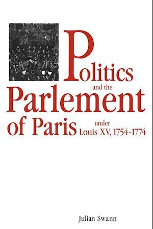 Politics and the Parlement of Paris under Louis XV, 1754-1774 af Julian Swann