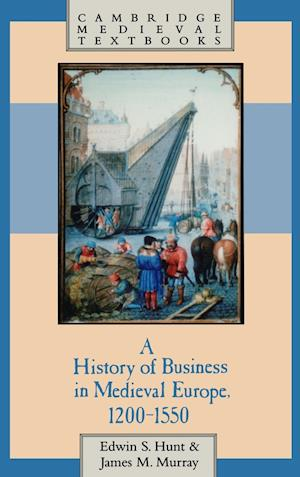 A History of Business in Medieval Europe, 1200-1550 af Edwin S Hunt, James Murray
