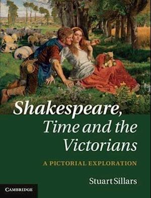 Shakespeare, Time and the Victorians af Stuart Sillars