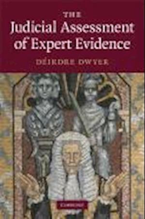 The Judicial Assessment of Expert Evidence af Deirdre Dwyer