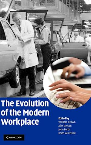 The Evolution of the Modern Workplace af John Forth, William Brown, Keith Whitfield