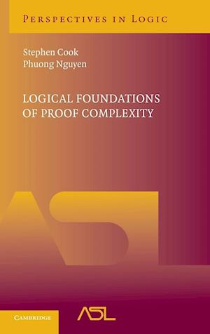 Logical Foundations of Proof Complexity af Stephen Cook, Phuong Nguyen