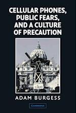 Cellular Phones, Public Fears, and a Culture of Precaution af Adam Burgess