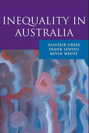 Inequality in Australia af Kevin White, Alastair Greig, Frank Lewins