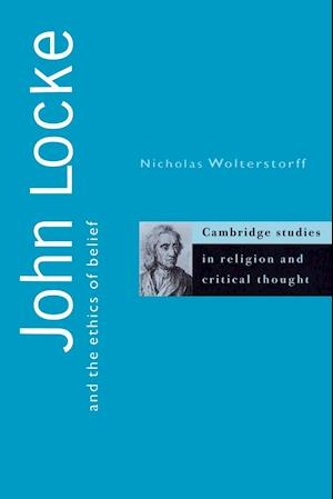 John Locke and the Ethics of Belief af Nicholas P Wolterstorff, Jeffrey L Stout, Wayne Proudfoot