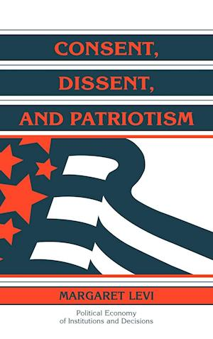 Consent, Dissent, and Patriotism af Margaret Levi, Thrainn Eggertsson, Randall Calvert