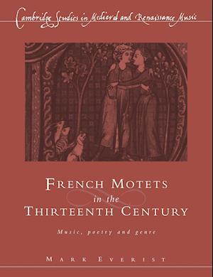 French Motets in the Thirteenth Century af Mark Everist, Thomas Forrest Kelly, John Stevens