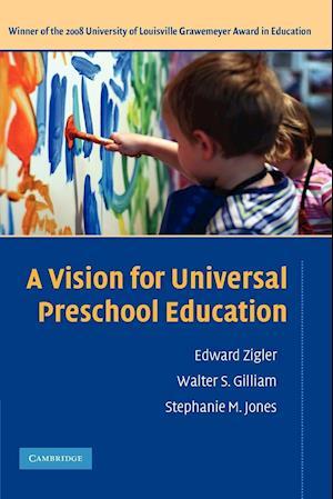 A Vision for Universal Preschool Education af Stephanie Jones, Walter Gilliam, Edward Zigler