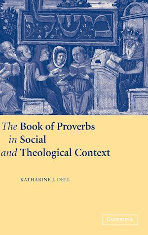 Book of Proverbs in Social and Theological Context af Katharine Dell