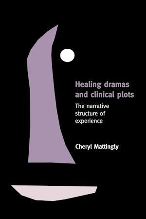 Healing Dramas and Clinical Plots af Cheryl Mattingly