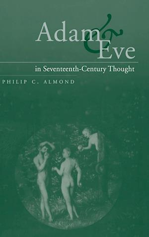 Adam and Eve in Seventeenth-Century Thought af Philip C Almond