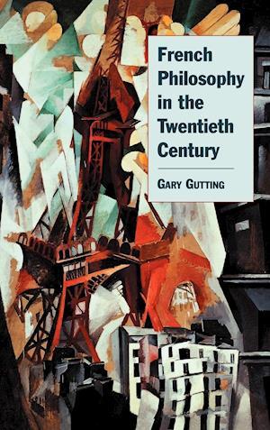 French Philosophy in the Twentieth Century af Gary Gutting