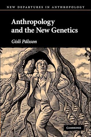 Anthropology and the New Genetics af Gisli Palsson