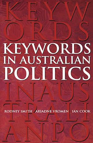 Keywords in Australian Politics af Ariadne Vromen, Ian Cook, Rodney Smith
