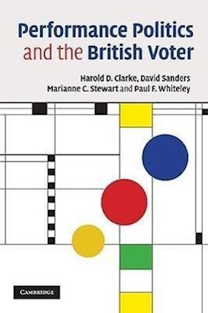 Performance Politics and the British Voter af Paul Whiteley, Marianne C Stewart, David Sanders