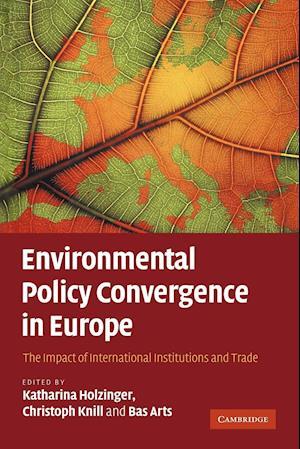 Environmental Policy Convergence in Europe af Katharina Holzinger, Bas Arts, Christoph Knill