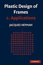 Plastic Design of Frames: Volume 2, Applications af Jacques Heyman, John Baker