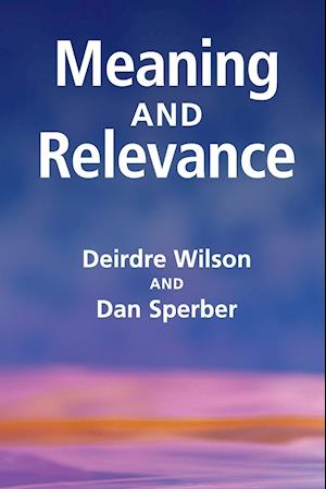 Meaning and Relevance af Deirdre Wilson, Dan Sperber