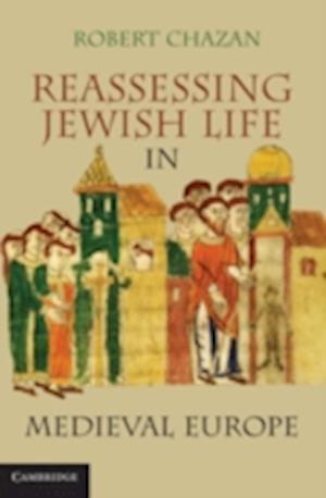 Reassessing Jewish Life in Medieval Europe af Robert Chazan