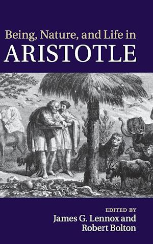 Being, Nature, and Life in Aristotle af Robert Bolton, James G Lennox