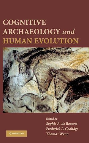 Cognitive Archaeology and Human Evolution af Frederick L Coolidge, Sophie de Beaune, Thomas Wynn