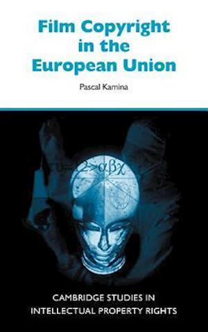 Film Copyright in the European Union af William R Cornish, Pascal Kamina, Franois Dessemontet