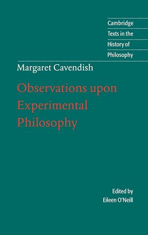 Margaret Cavendish: Observations upon Experimental Philosophy af Eileen O Neill, Margaret Cavendish