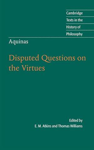 Thomas Aquinas: Disputed Questions on the Virtues af Thomas Aquinas, Thomas Williams, E M Atkins