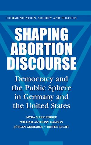 Shaping Abortion Discourse af Dieter Rucht, William Anthony Gamson, Jurgen Gerhards