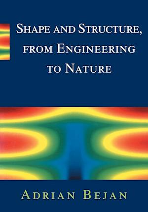 Shape and Structure, from Engineering to Nature af Adrian Bejan