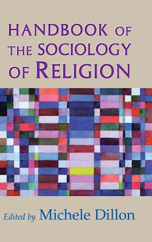 Handbook of the Sociology of Religion af Michele Dillon