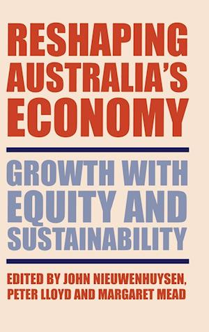 Reshaping Australia's Economy af Peter Lloyd, Margaret Mead, John P Nieuwenhuysen